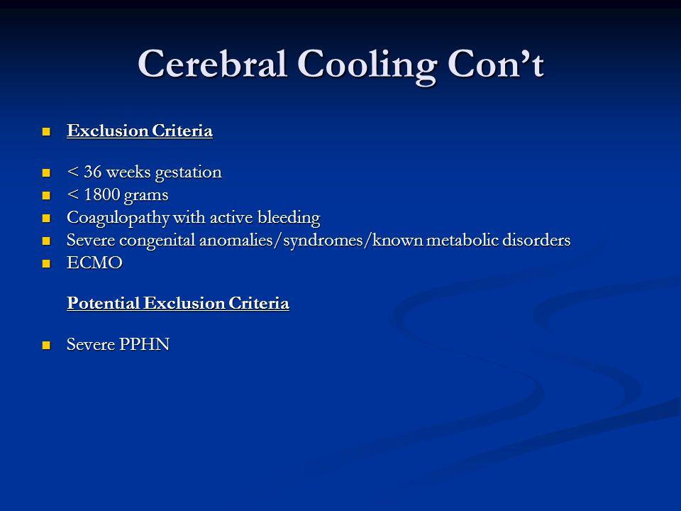 Cerebral Cooling Cont Exclusion Criteria Exclusion Criteria < 36 weeks gestation < 36 weeks gestation < 1800 grams < 1800 grams Coagulopathy with acti