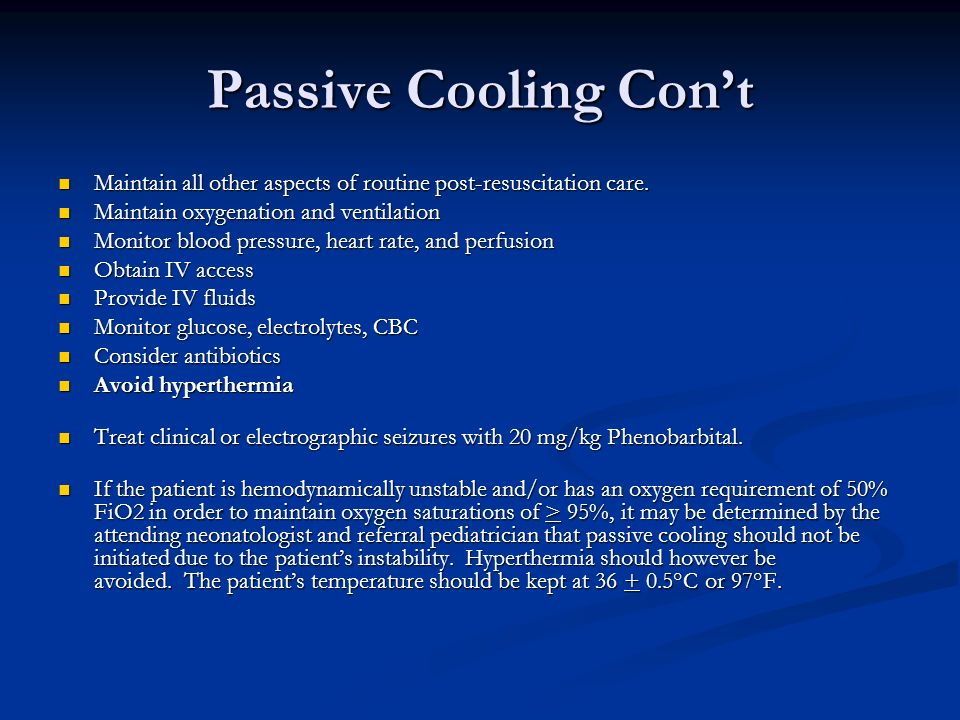 Passive Cooling Cont Maintain all other aspects of routine post-resuscitation care. Maintain all other aspects of routine post-resuscitation care. Mai