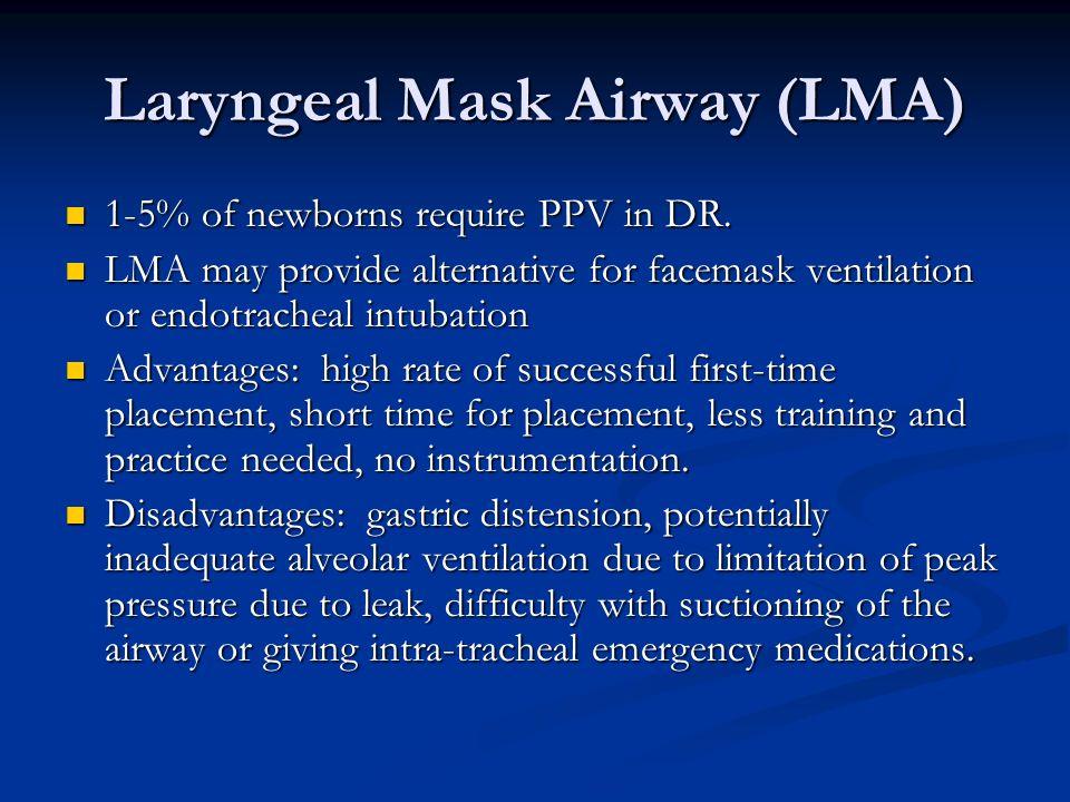 Laryngeal Mask Airway (LMA) 1-5% of newborns require PPV in DR. 1-5% of newborns require PPV in DR. LMA may provide alternative for facemask ventilati