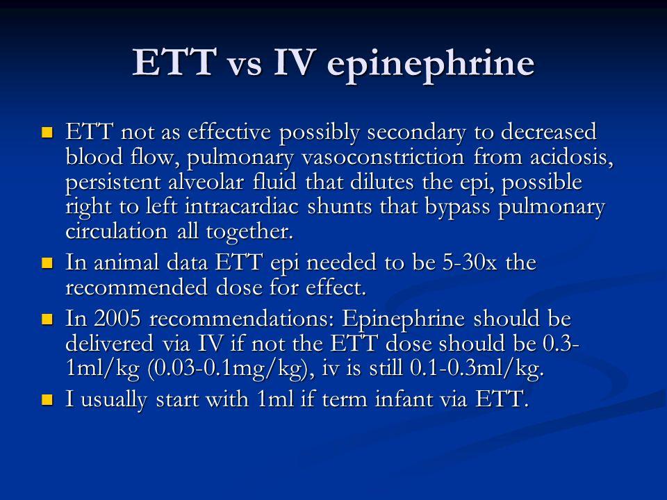 ETT vs IV epinephrine ETT not as effective possibly secondary to decreased blood flow, pulmonary vasoconstriction from acidosis, persistent alveolar f