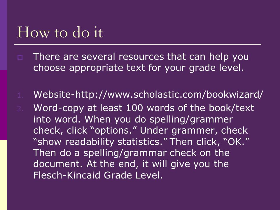 How to do it There are several resources that can help you choose appropriate text for your grade level.