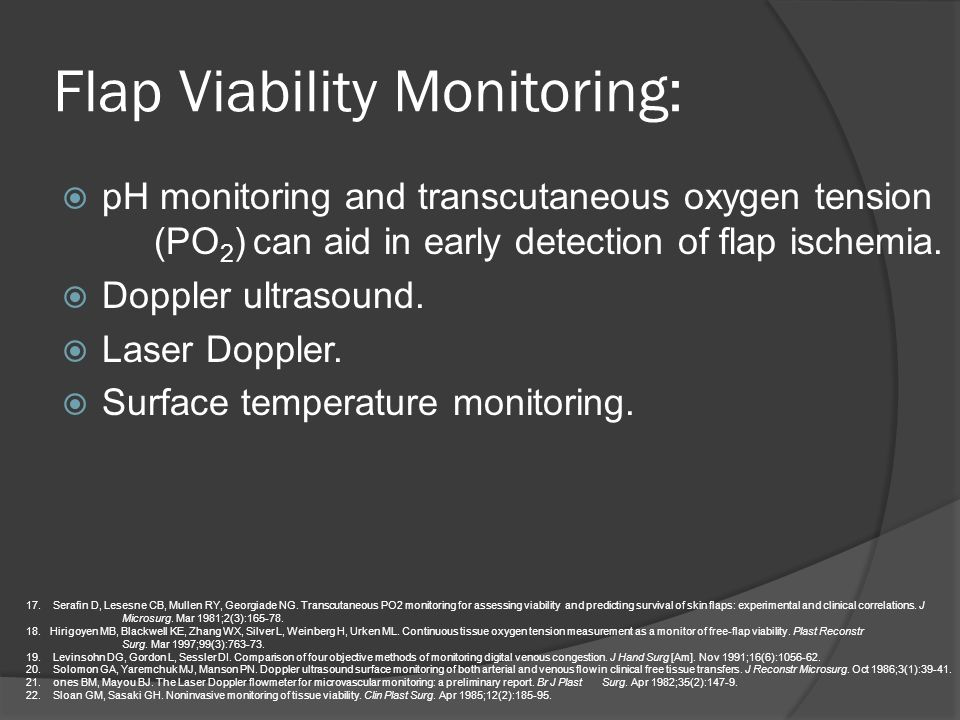 Flap Viability Monitoring: pH monitoring and transcutaneous oxygen tension (PO 2 ) can aid in early detection of flap ischemia. Doppler ultrasound. La