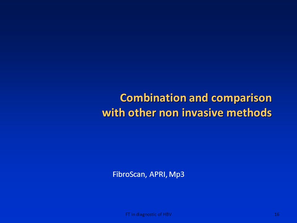 FT in diagnostic of HBV16 Combination and comparison with other non invasive methods FibroScan, APRI, Mp3