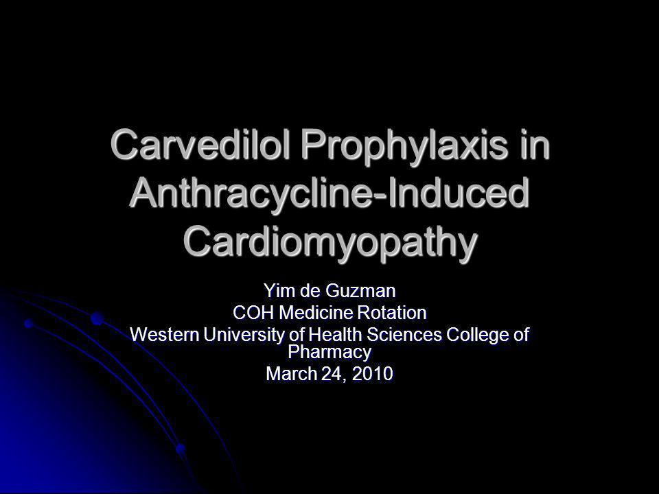 Carvedilol Prophylaxis in Anthracycline-Induced Cardiomyopathy Yim de Guzman COH Medicine Rotation Western University of Health Sciences College of Ph