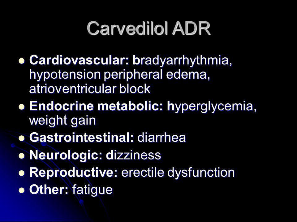 Carvedilol ADR Cardiovascular: bradyarrhythmia, hypotension peripheral edema, atrioventricular block Cardiovascular: bradyarrhythmia, hypotension peri