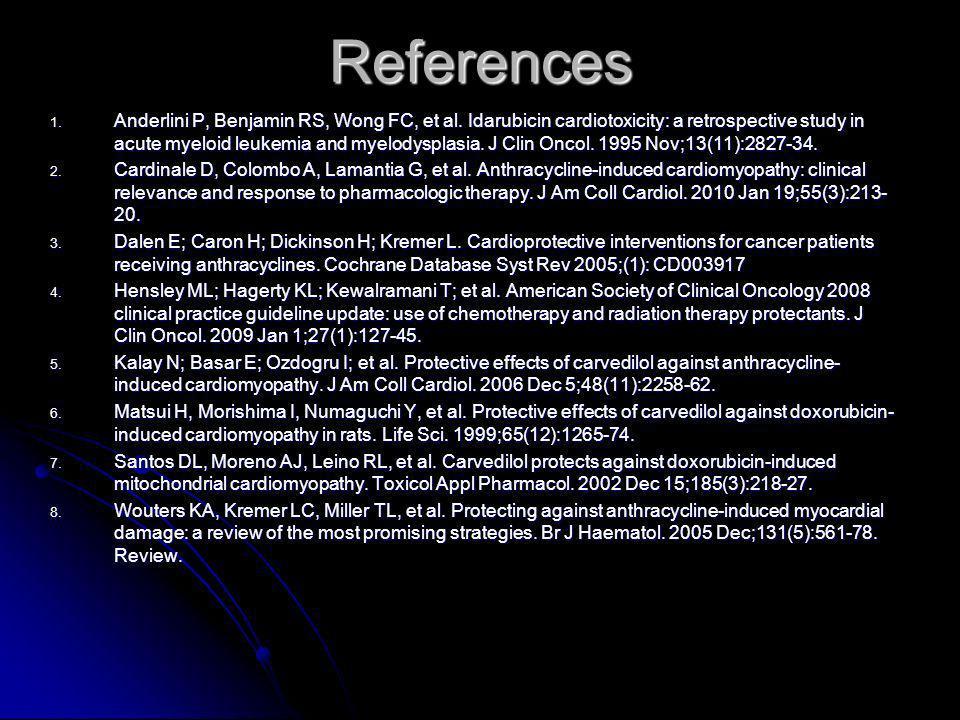 References 1. Anderlini P, Benjamin RS, Wong FC, et al. Idarubicin cardiotoxicity: a retrospective study in acute myeloid leukemia and myelodysplasia.