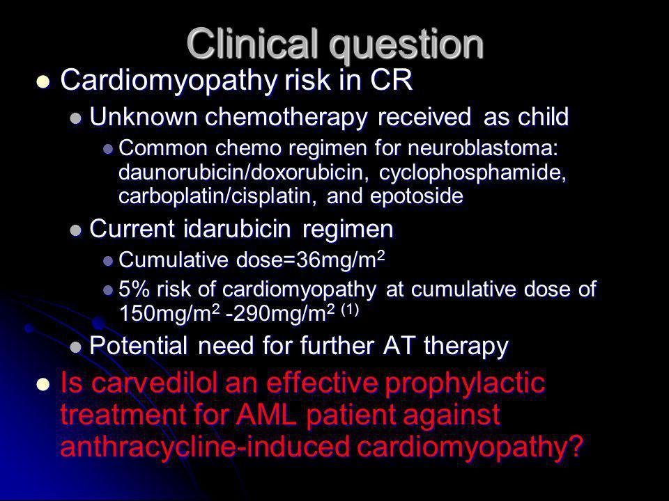Clinical question Cardiomyopathy risk in CR Cardiomyopathy risk in CR Unknown chemotherapy received as child Unknown chemotherapy received as child Co