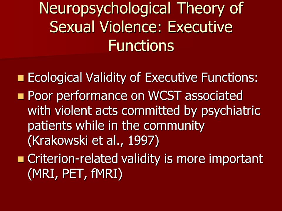 Neuropsychological Theory of Sexual Violence: Executive Functions Ecological Validity of Executive Functions: Ecological Validity of Executive Functio