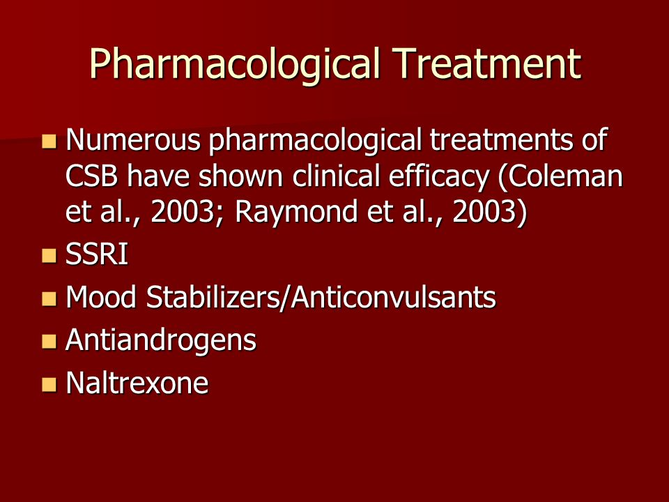 Pharmacological Treatment Numerous pharmacological treatments of CSB have shown clinical efficacy (Coleman et al., 2003; Raymond et al., 2003) Numerou