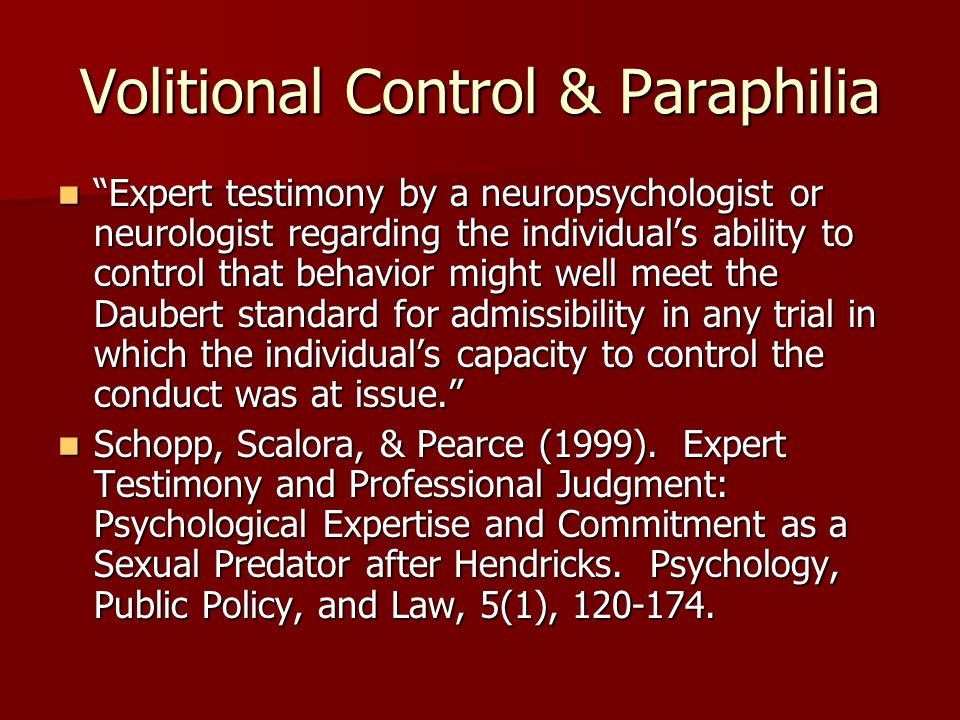 Volitional Control & Paraphilia Expert testimony by a neuropsychologist or neurologist regarding the individuals ability to control that behavior migh