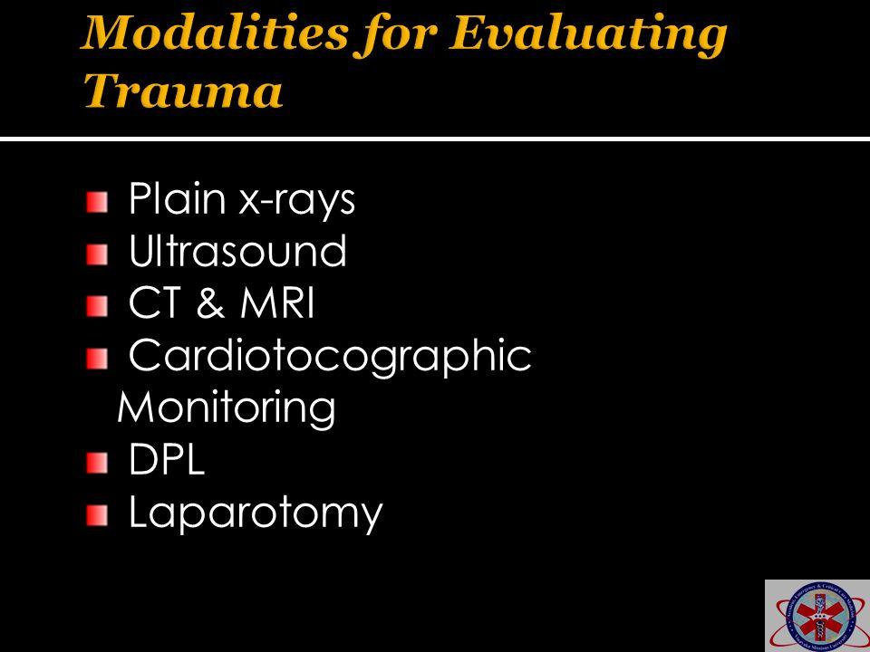 Plain x-rays Ultrasound CT & MRI Cardiotocographic Monitoring DPL Laparotomy