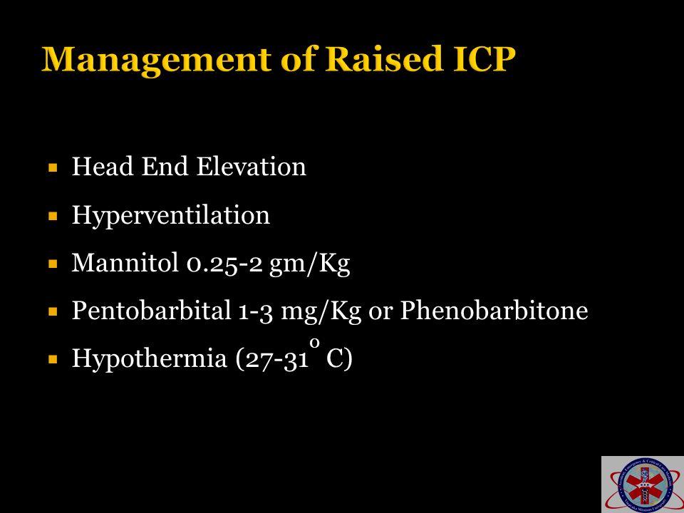 Head End Elevation Hyperventilation Mannitol 0.25-2 gm/Kg Pentobarbital 1-3 mg/Kg or Phenobarbitone Hypothermia (27-31 0 C)