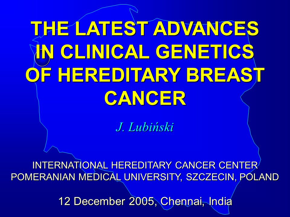 THE LATEST ADVANCES IN CLINICAL GENETICS OF HEREDITARY BREAST CANCER J.