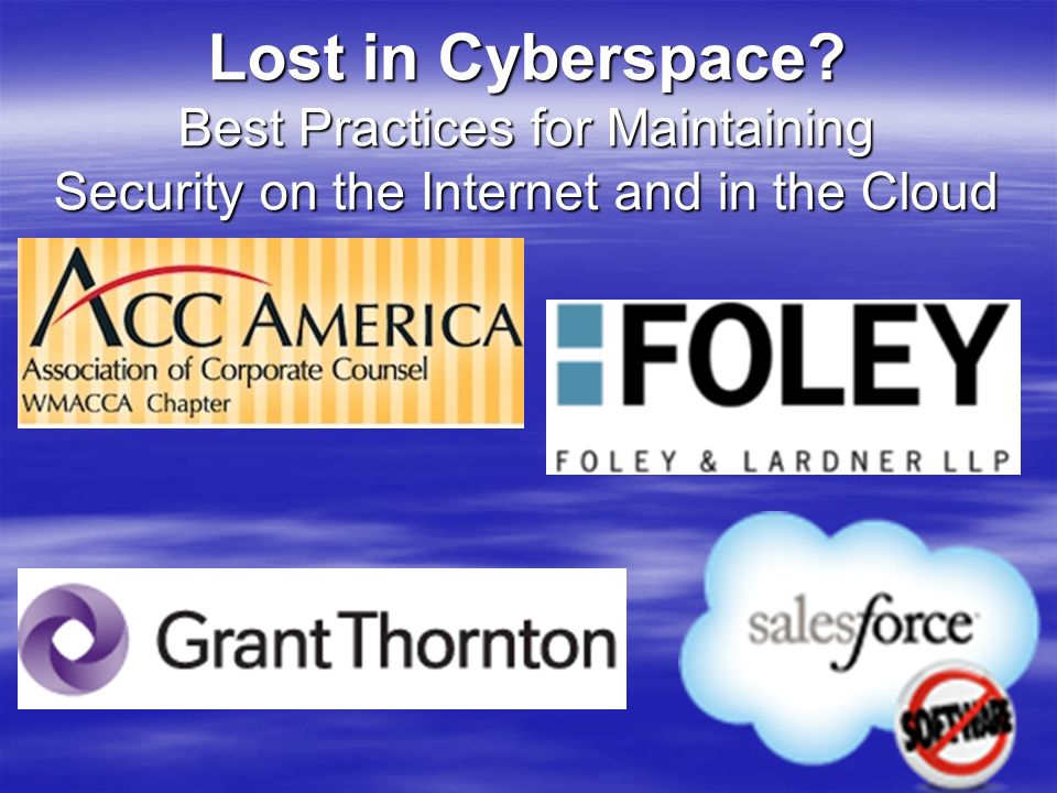 Lost in Cyberspace? Best Practices for Maintaining Security on the Internet and in the Cloud