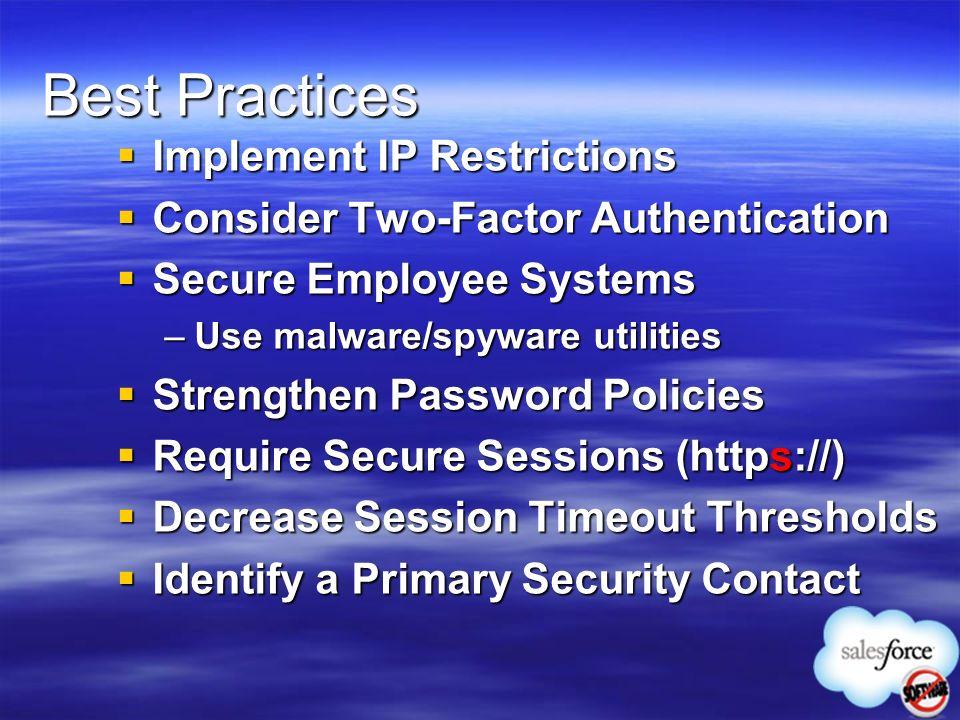 Best Practices Implement IP Restrictions Implement IP Restrictions Consider Two-Factor Authentication Consider Two-Factor Authentication Secure Employ