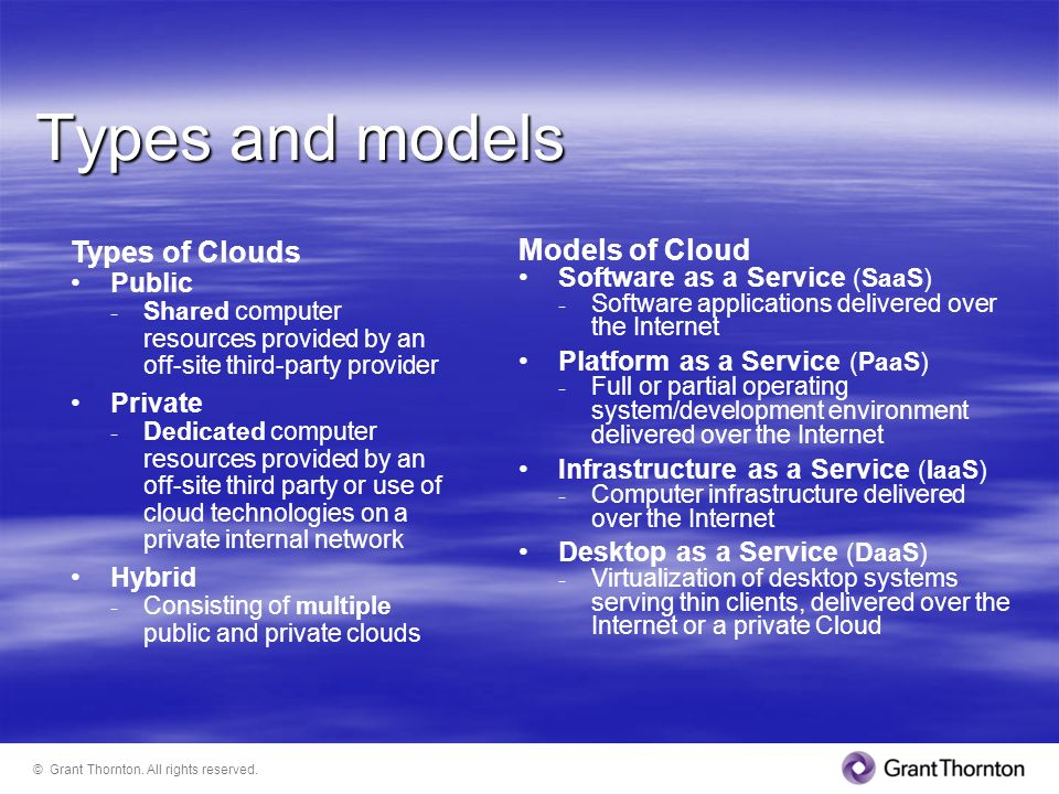 Types and models Types of Clouds Public - Shared computer resources provided by an off-site third-party provider Private - Dedicated computer resource