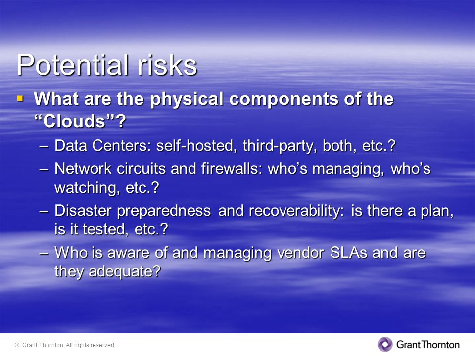 Potential risks What are the physical components of the Clouds? What are the physical components of the Clouds? –Data Centers: self-hosted, third-part