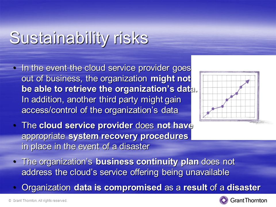 Sustainability risks In the event the cloud service provider goes out of business, the organization might not be able to retrieve the organizations da