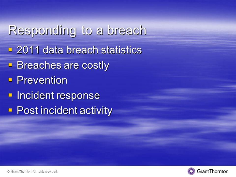 Responding to a breach 2011 data breach statistics 2011 data breach statistics Breaches are costly Breaches are costly Prevention Prevention Incident