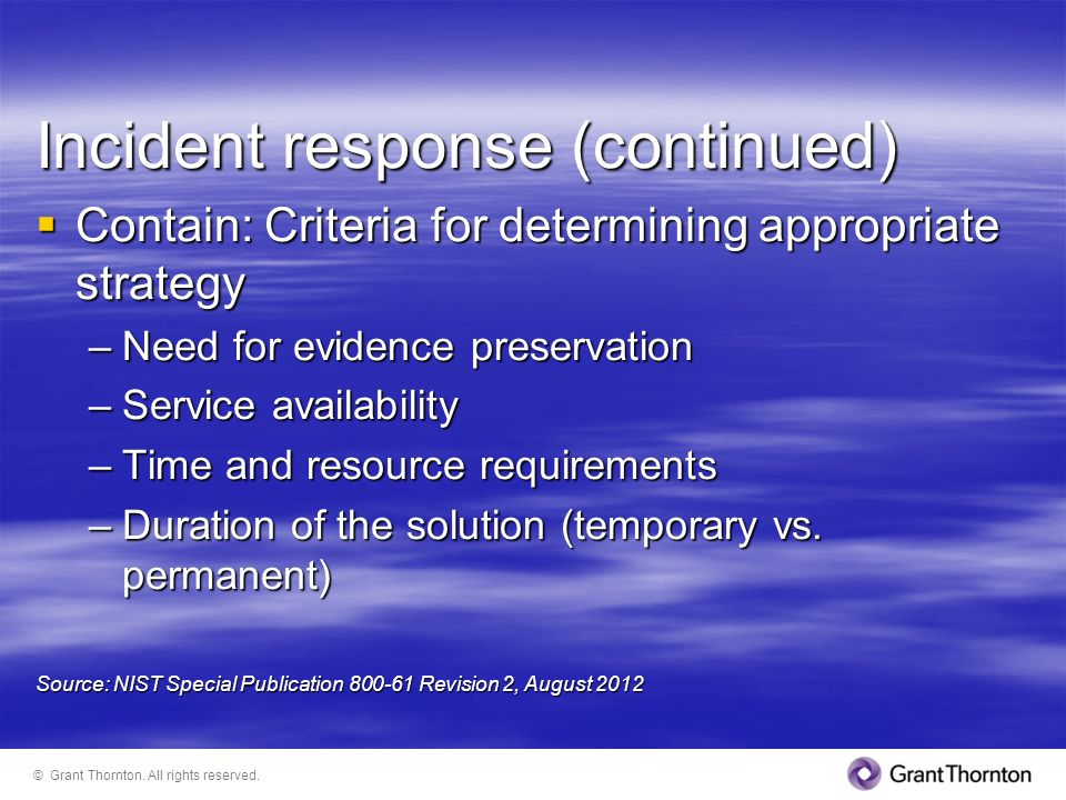 Incident response (continued) Contain: Criteria for determining appropriate strategy Contain: Criteria for determining appropriate strategy –Need for