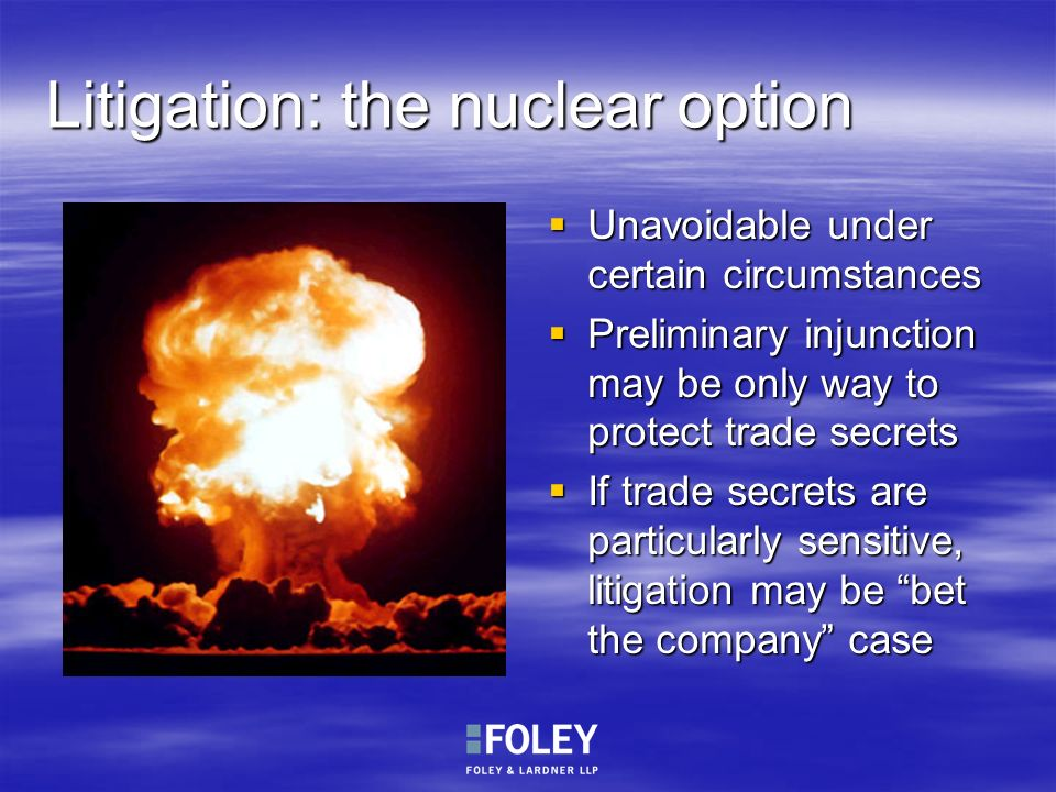 Litigation: the nuclear option Unavoidable under certain circumstances Unavoidable under certain circumstances Preliminary injunction may be only way