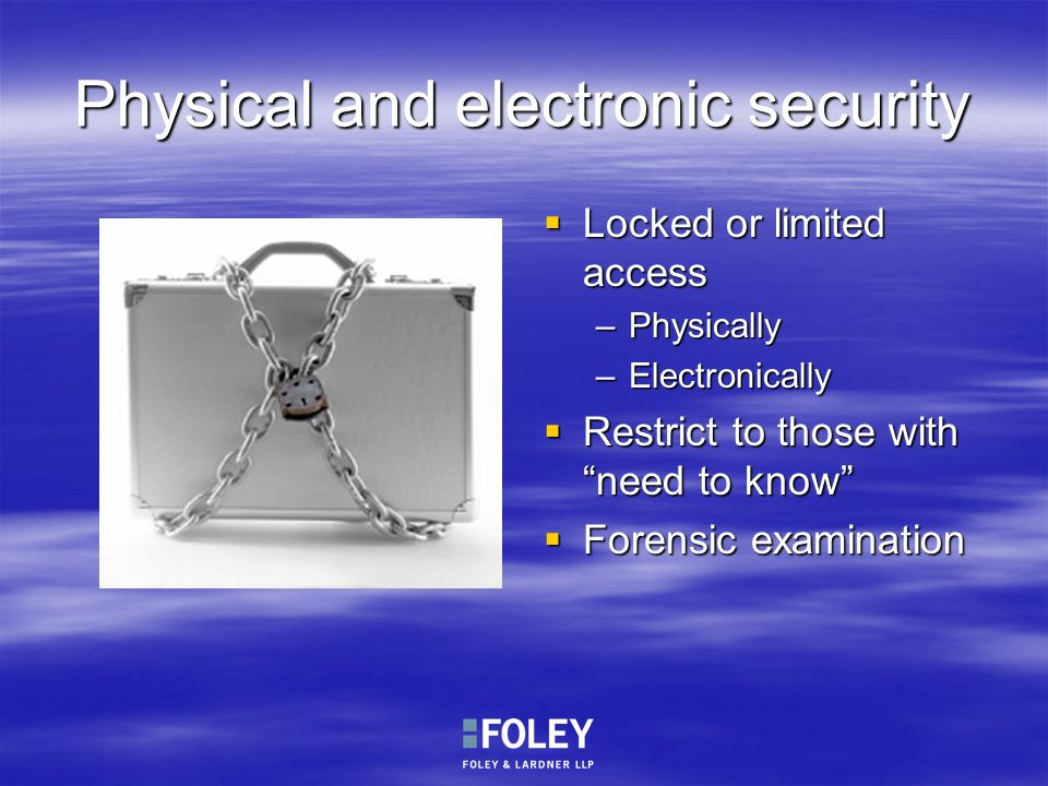 Physical and electronic security Locked or limited access Locked or limited access –Physically –Electronically Restrict to those with need to know Res