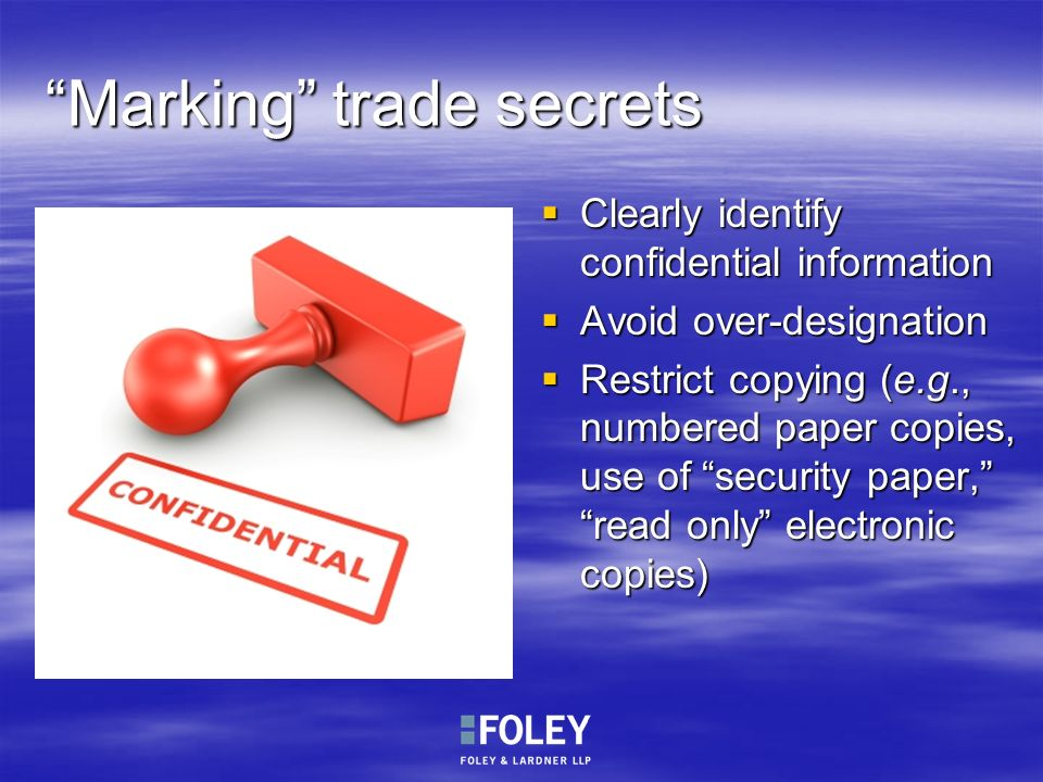 Marking trade secrets Clearly identify confidential information Clearly identify confidential information Avoid over-designation Avoid over-designatio