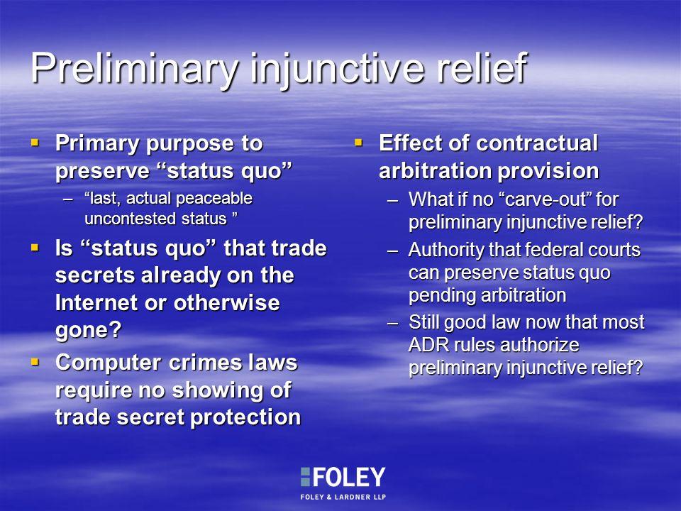 Preliminary injunctive relief Primary purpose to preserve status quo Primary purpose to preserve status quo –last, actual peaceable uncontested status