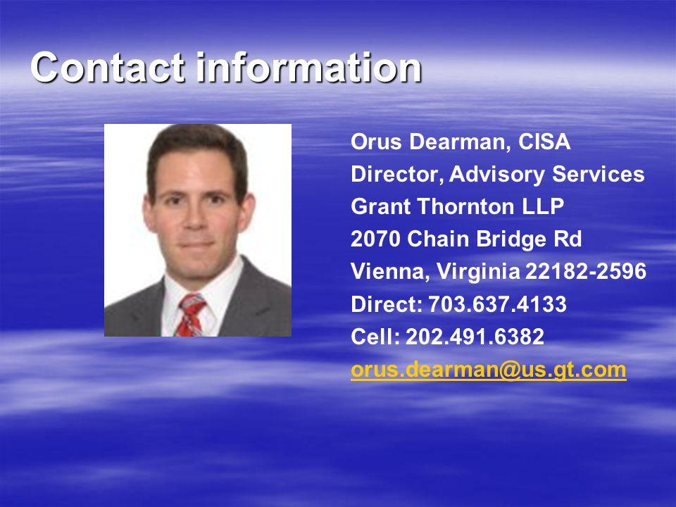 Contact information Orus Dearman, CISA Director, Advisory Services Grant Thornton LLP 2070 Chain Bridge Rd Vienna, Virginia 22182-2596 Direct: 703.637