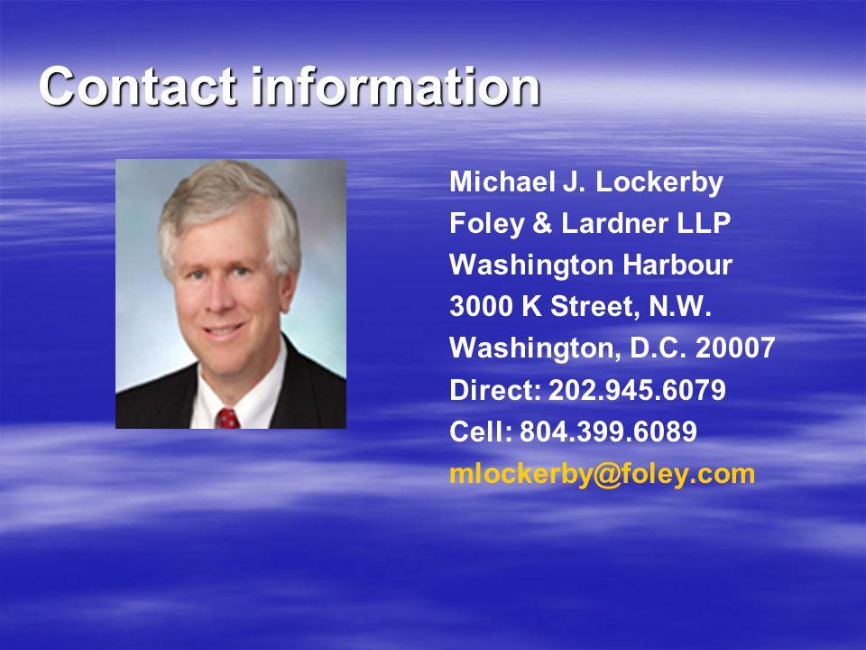Contact information Michael J. Lockerby Foley & Lardner LLP Washington Harbour 3000 K Street, N.W. Washington, D.C. 20007 Direct: 202.945.6079 Cell: 8