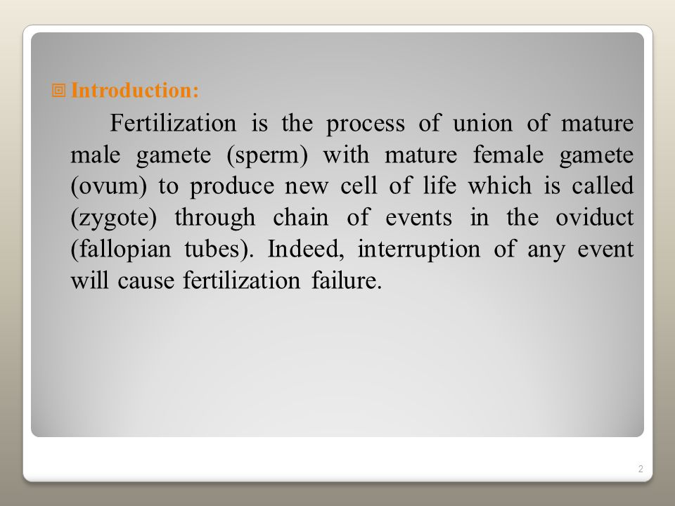 2 Introduction: Fertilization is the process of union of mature male gamete (sperm) with mature female gamete (ovum) to produce new cell of life which