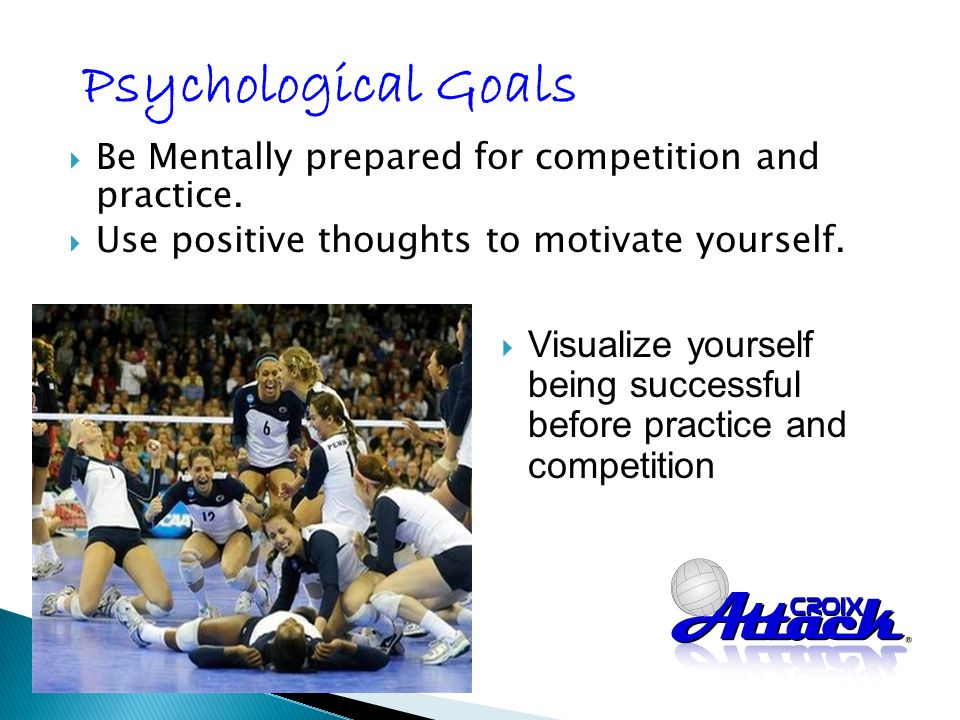 Be Mentally prepared for competition and practice.