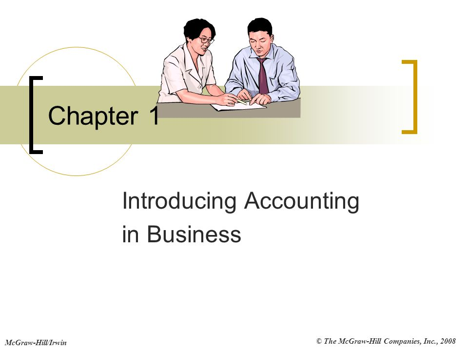 © The McGraw-Hill Companies, Inc., 2008 McGraw-Hill/Irwin Chapter 1 Introducing Accounting in Business