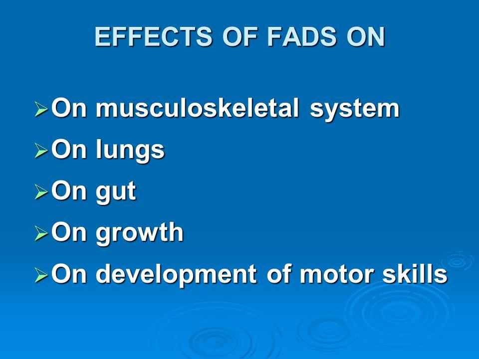 On musculoskeletal system On musculoskeletal system On lungs On lungs On gut On gut On growth On growth On development of motor skills On development