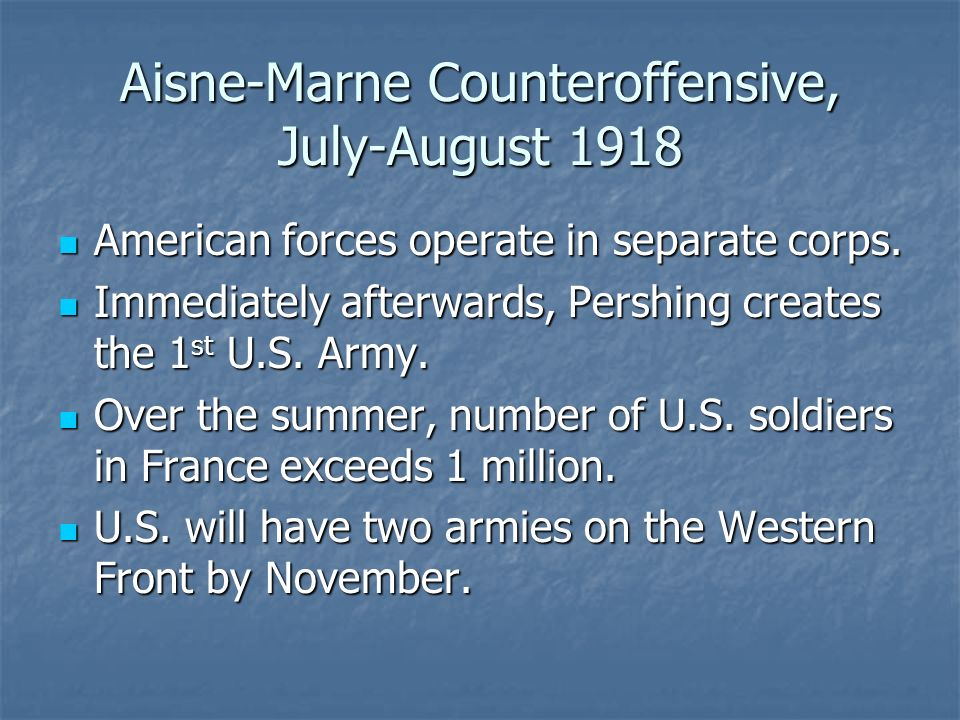 Aisne-Marne Counteroffensive, July-August 1918 American forces operate in separate corps.