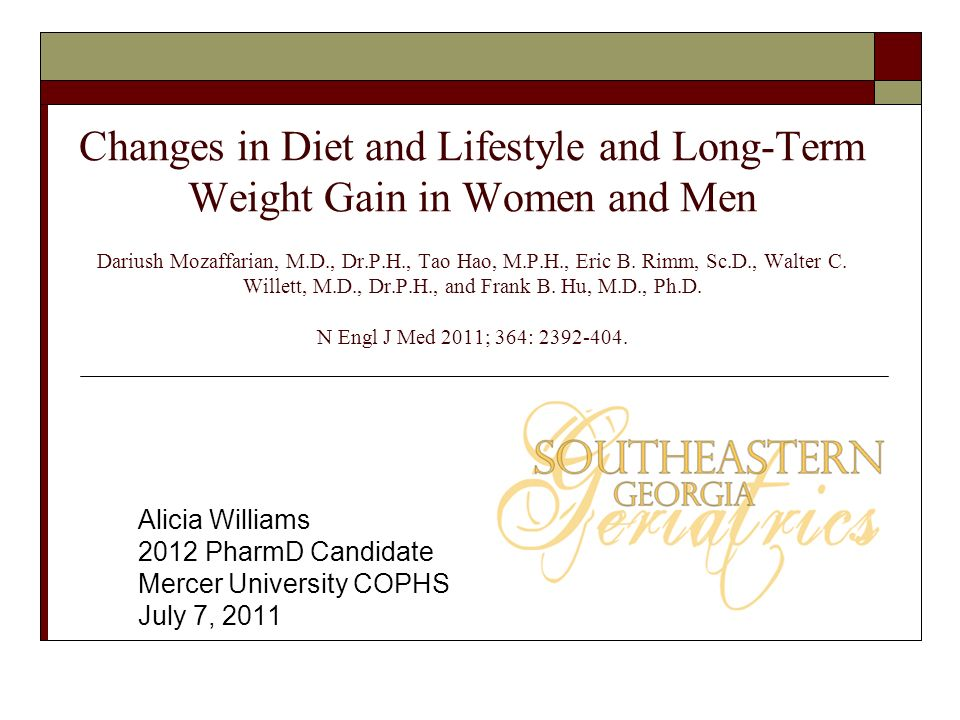 Changes in Diet and Lifestyle and Long-Term Weight Gain in Women and Men Dariush Mozaffarian, M.D., Dr.P.H., Tao Hao, M.P.H., Eric B. Rimm, Sc.D., Wal