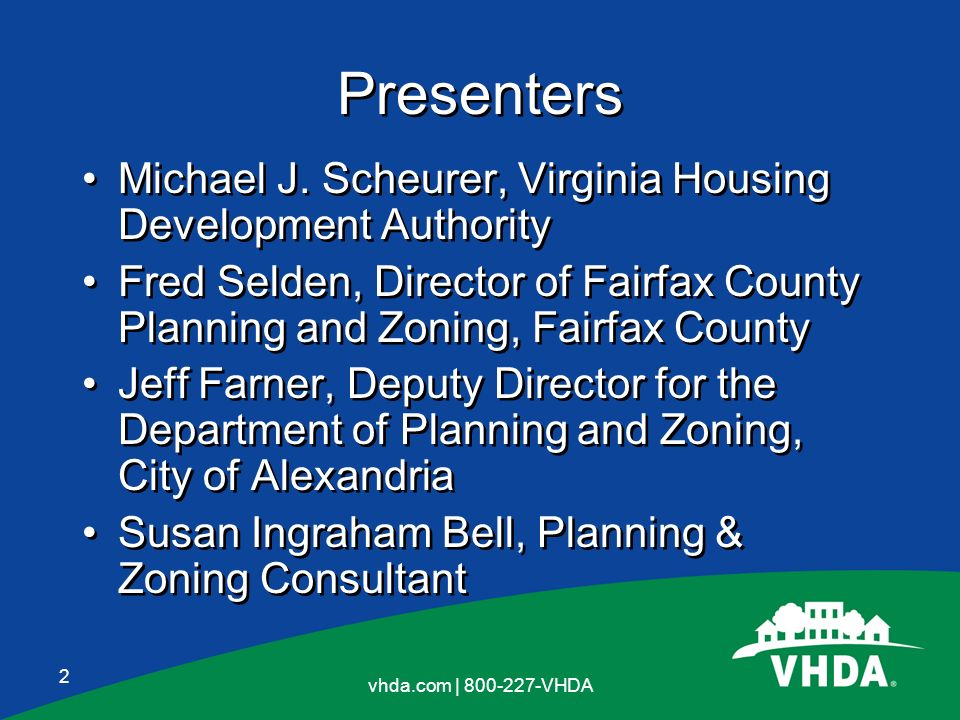 2 vhda.com | 800-227-VHDA Presenters Michael J. Scheurer, Virginia Housing Development Authority Fred Selden, Director of Fairfax County Planning and