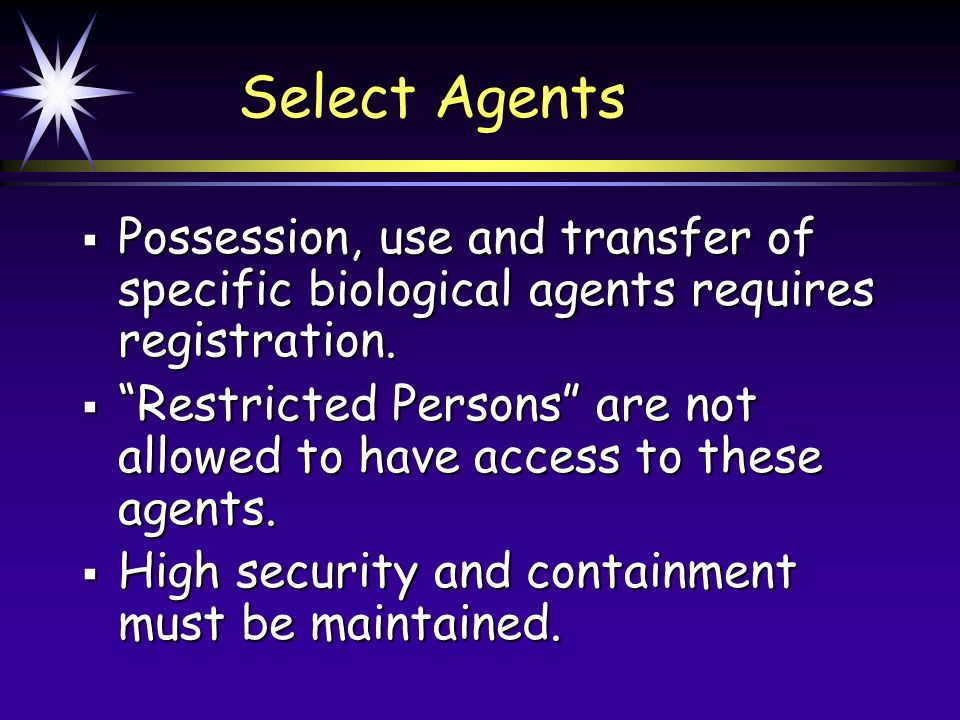 Select Agents Possession, use and transfer of specific biological agents requires registration.