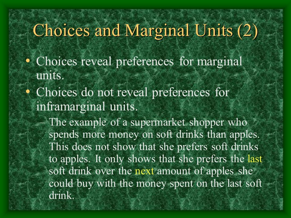 Choices and Marginal Units (2) Choices reveal preferences for marginal units.