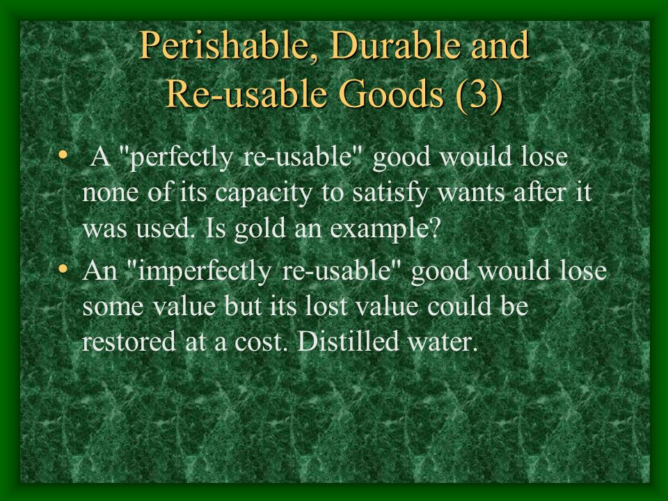 Perishable, Durable and Re-usable Goods (3) A