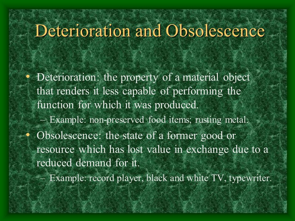 Deterioration and Obsolescence Deterioration and Obsolescence Deterioration: the property of a material object that renders it less capable of performing the function for which it was produced.