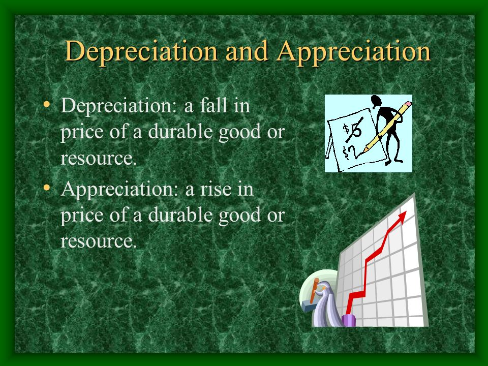Depreciation and Appreciation Depreciation and Appreciation Depreciation: a fall in price of a durable good or resource.