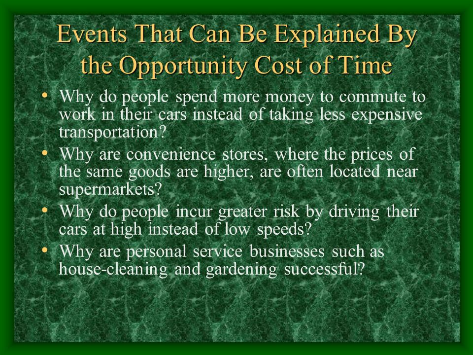 Events That Can Be Explained By the Opportunity Cost of Time Why do people spend more money to commute to work in their cars instead of taking less ex