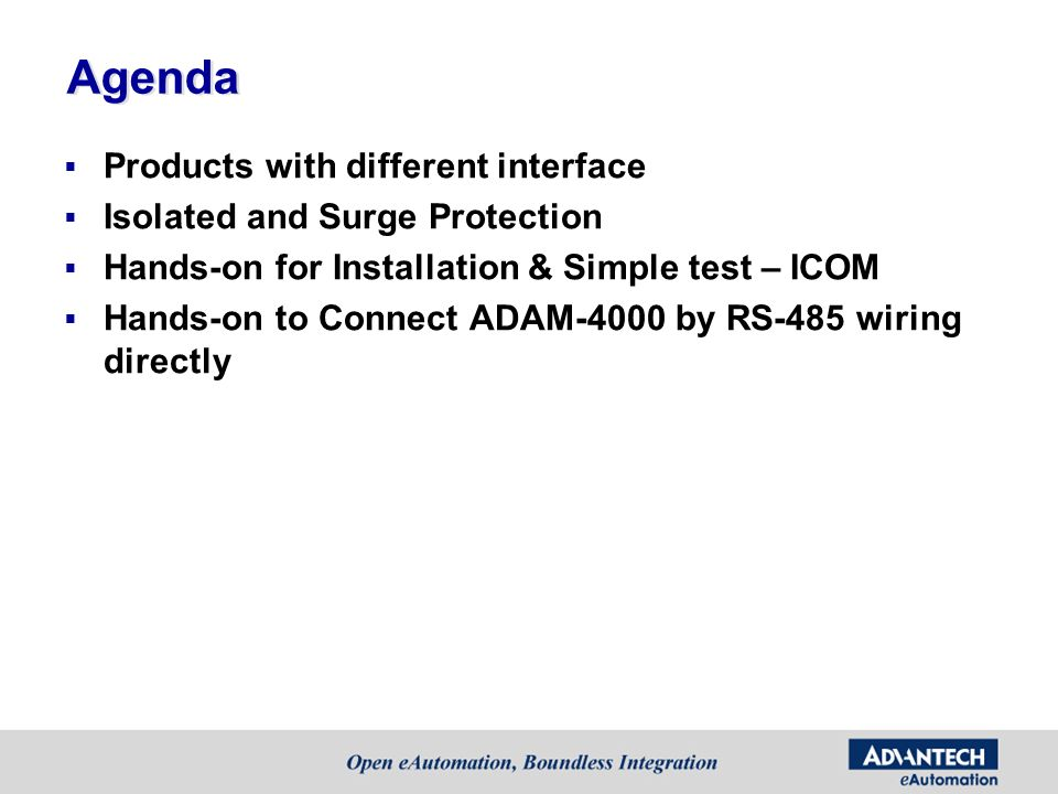 Agenda Products with different interface Isolated and Surge Protection Hands-on for Installation & Simple test – ICOM Hands-on to Connect ADAM-4000 by