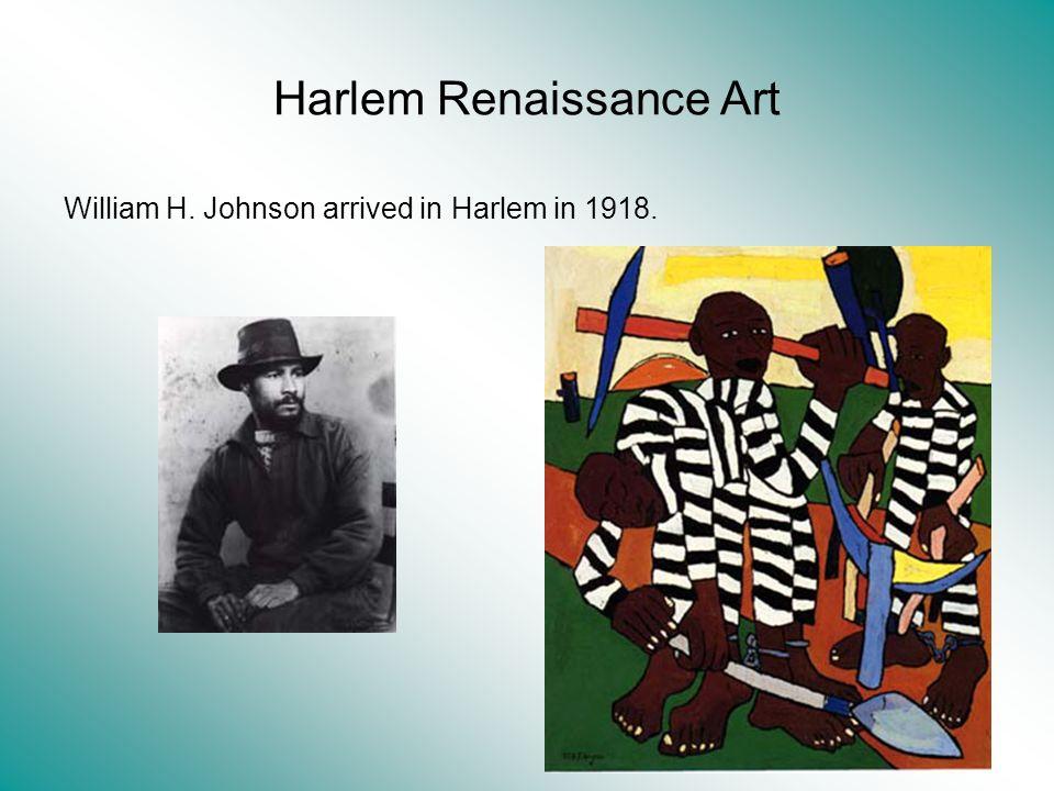 Harlem Renaissance Art William H. Johnson arrived in Harlem in 1918.