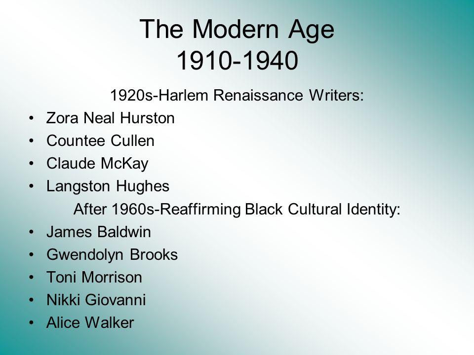The Modern Age 1910-1940 1920s-Harlem Renaissance Writers: Zora Neal Hurston Countee Cullen Claude McKay Langston Hughes After 1960s-Reaffirming Black