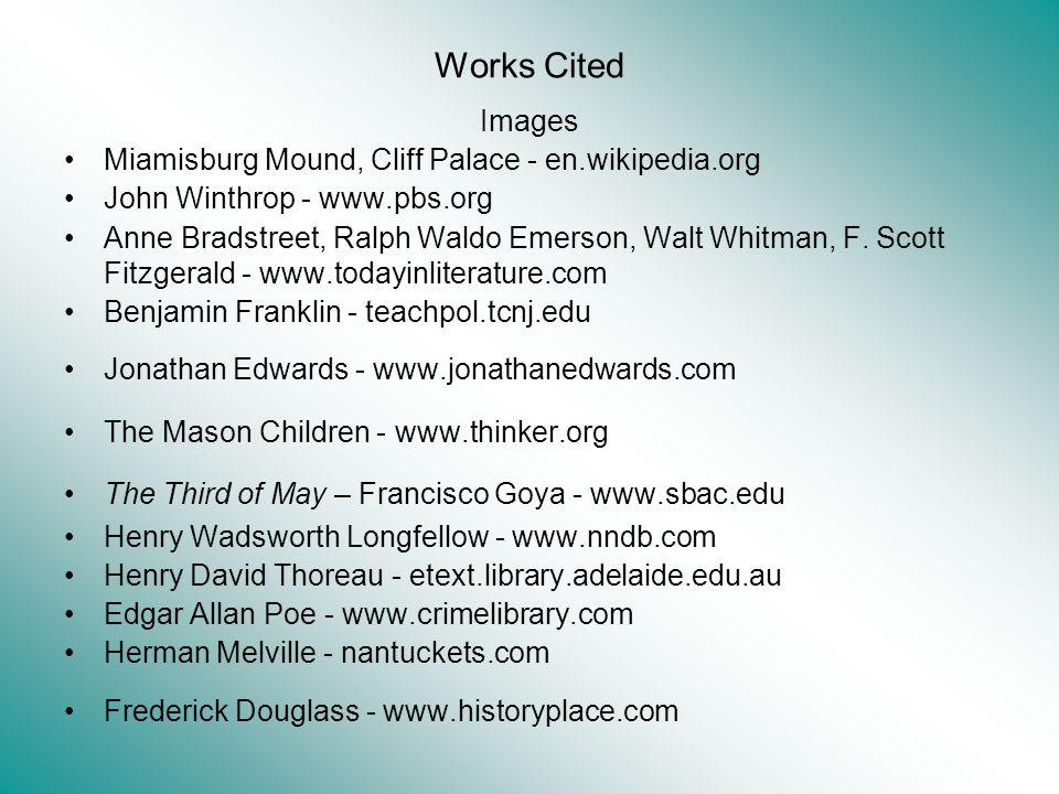 Works Cited Images Miamisburg Mound, Cliff Palace - en.wikipedia.org John Winthrop - www.pbs.org Anne Bradstreet, Ralph Waldo Emerson, Walt Whitman, F