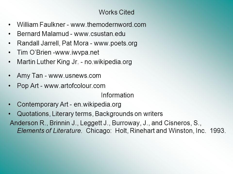 Works Cited William Faulkner - www.themodernword.com Bernard Malamud - www.csustan.edu Randall Jarrell, Pat Mora - www.poets.org Tim OBrien -www.iwvpa