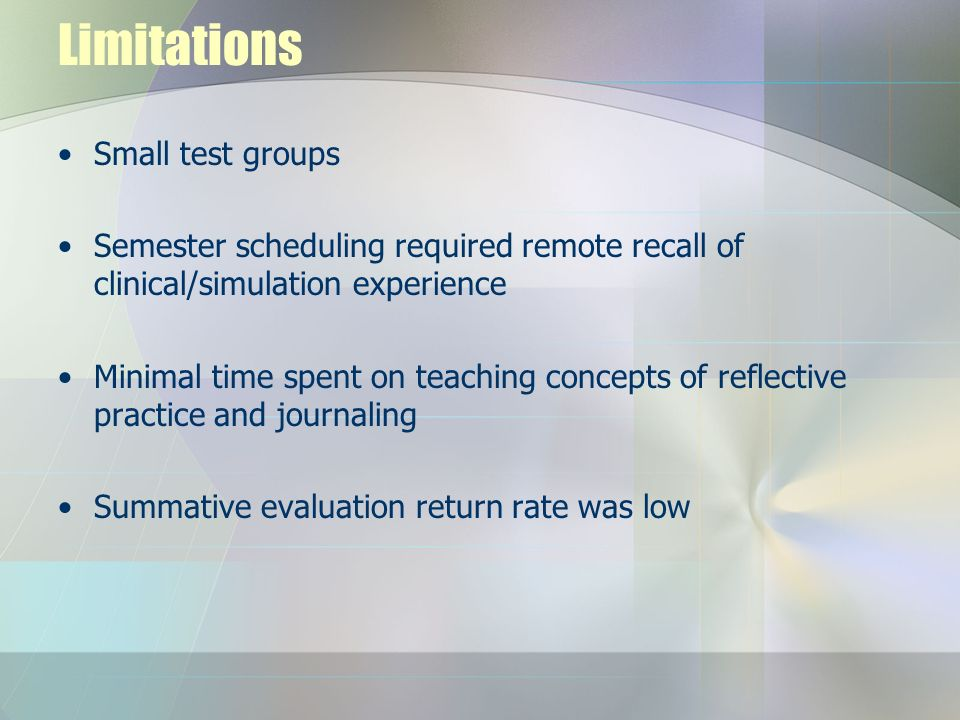 Limitations Small test groups Semester scheduling required remote recall of clinical/simulation experience Minimal time spent on teaching concepts of