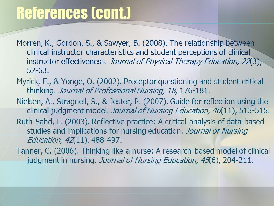 References (cont.) Morren, K., Gordon, S., & Sawyer, B. (2008). The relationship between clinical instructor characteristics and student perceptions o